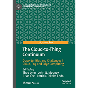 The Cloud-to-Thing Continuum: Opportunities and Challenges in Cloud, Fog and Edge Computing (Palgrave Studies in Digital…