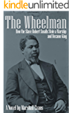 The Wheelman: How the Slave Robert Smalls Stole a Warship and Became King