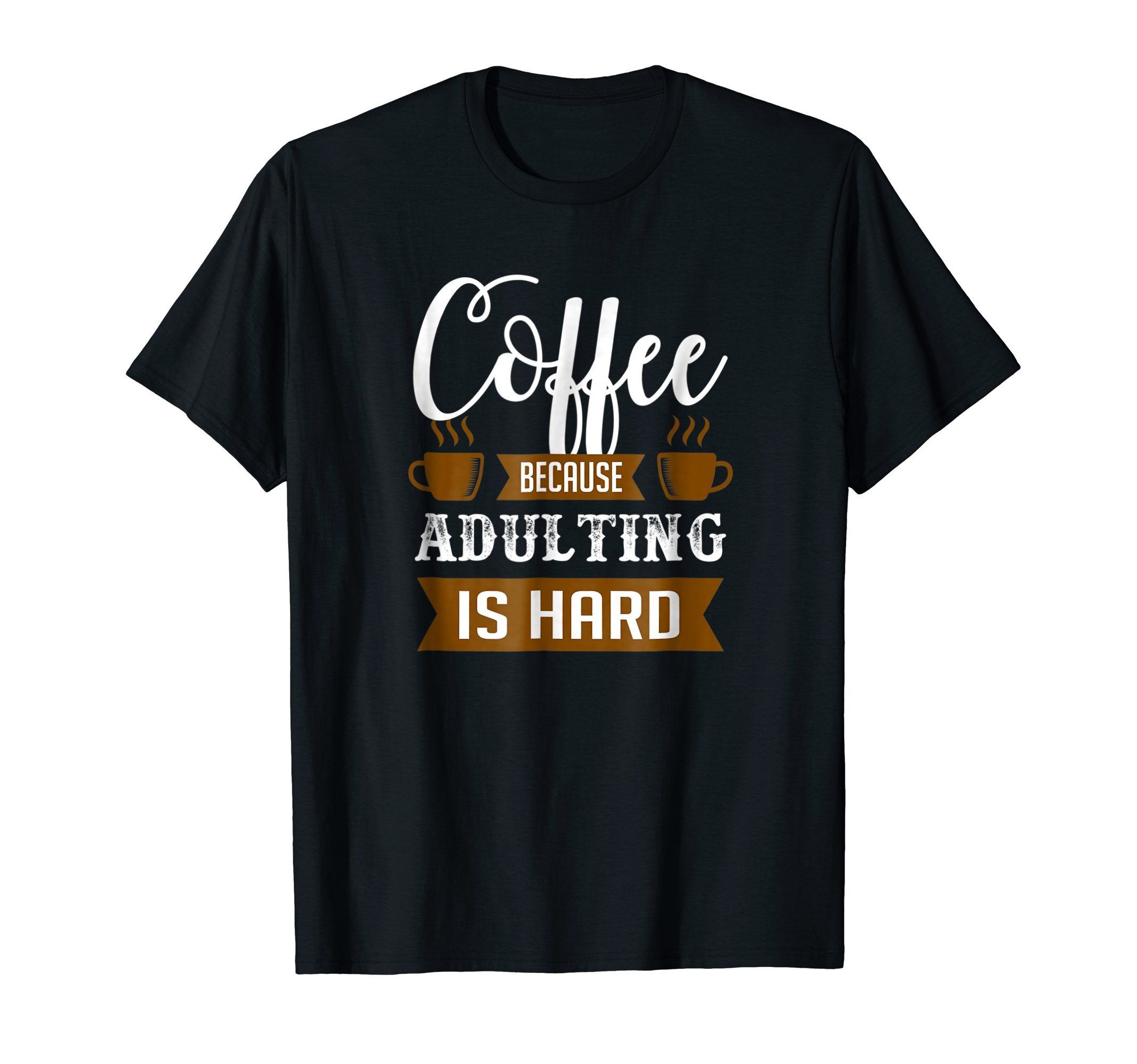Coffee-because-adulting-is-hard-Funny-Humor-T-Shirt-Tee-Gift