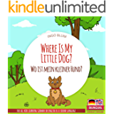 Where Is My Little Dog? - Wo ist mein kleiner Hund?: English German Bilingual Picture Book for Children Ages 2-6 (Where…