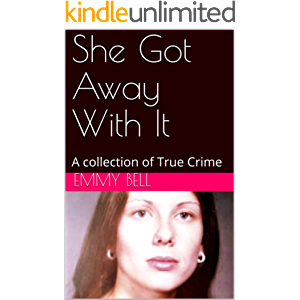 She Got Away With It: A collection of True Crime