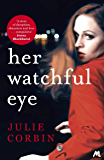Her Watchful Eye: A gripping thriller full of shocking twists