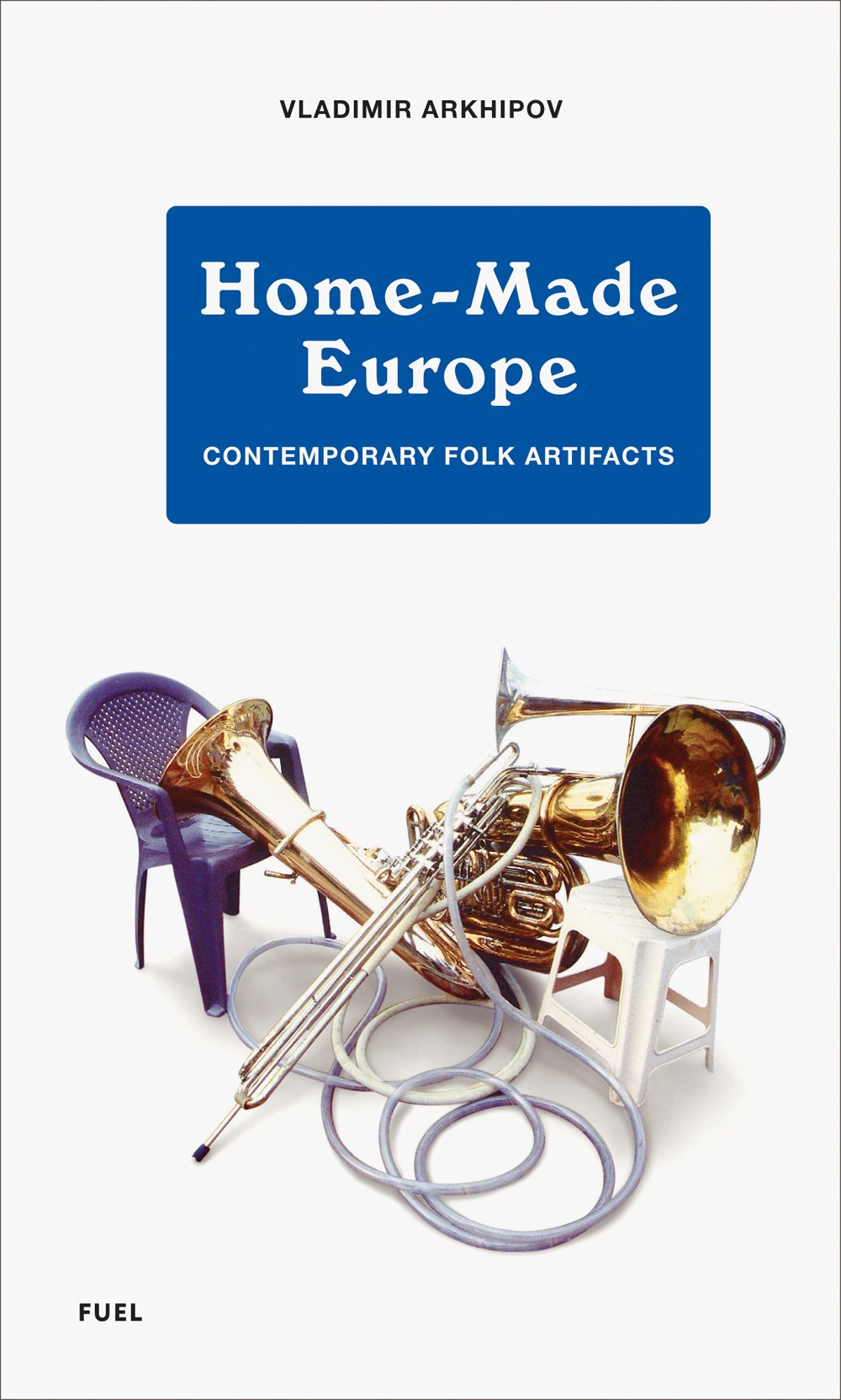 Read Online Home-Made Europe: Contemporary Folk Artifacts pdf epub