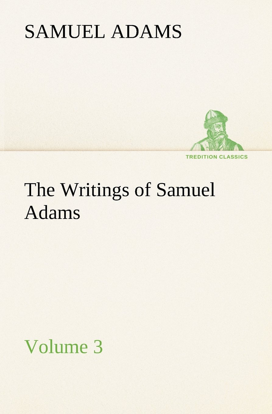 The Writings of Samuel Adams - Volume 3 (TREDITION CLASSICS) ebook