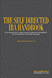 The Self Directed IRA Handbook: An Authoritative Guide For Self Directed Retirement Plan Investors and Their Advisors