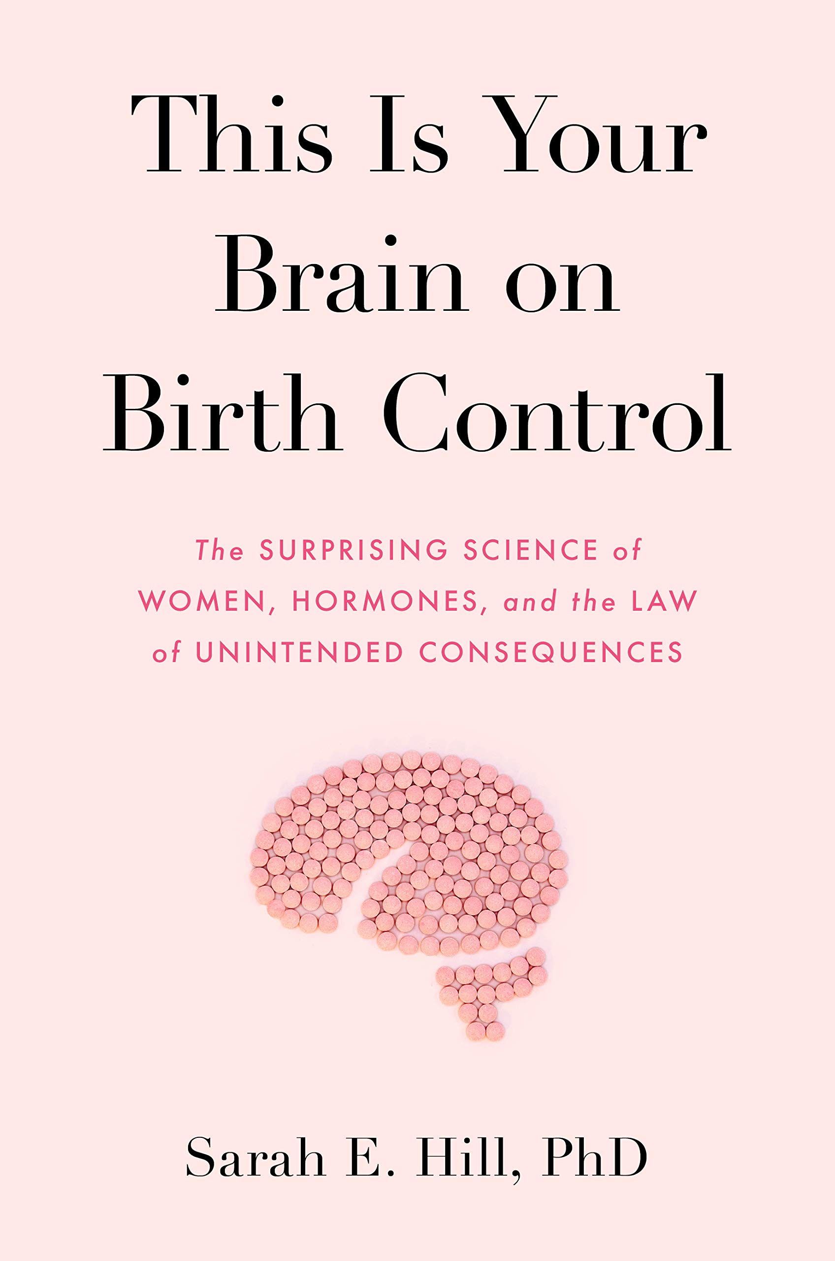 This Is Your Brain on Birth Control: The Surprising Science of Women, Hormones, and the Law of Unintended Consequences by Avery