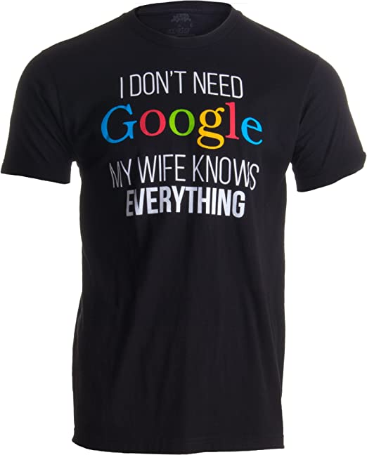 2cabd20b4b Amazon.com: I Don't Need Google, My Wife Knows Everything! | Funny ...