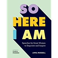 So Here I Am:Speeches by great women to empower and inspire