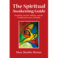 The Spiritual Awakening Guide: Kundalini, Psychic Abilities, and the Conditioned Layers of Reality
