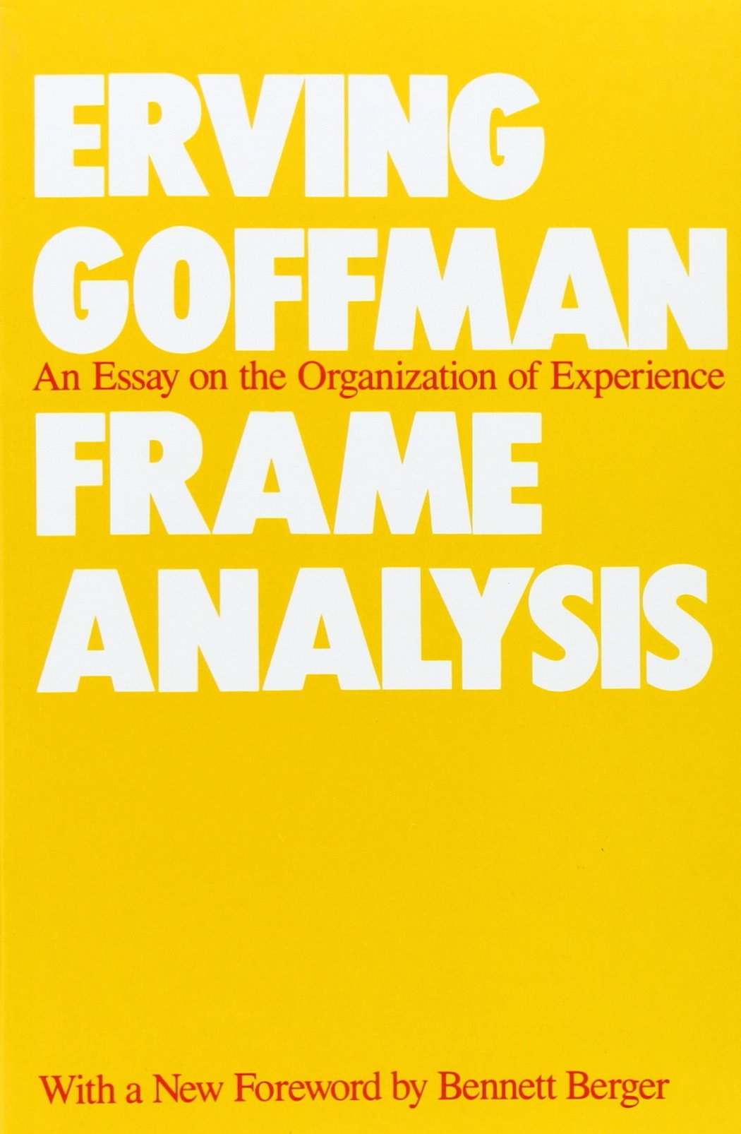 com frame analysis an essay on the organization of com frame analysis an essay on the organization of experience 9780930350918 erving goffman bennett berger books