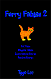 Furry Fables 2: Cat Tales: Magical Fables: Inspirational Stories: Positive Energy