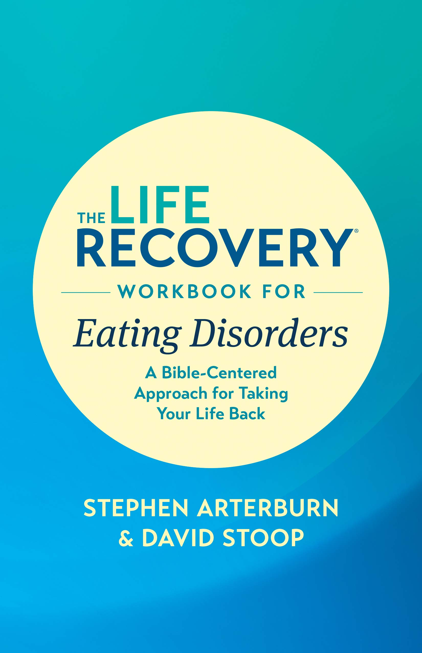 The Life Recovery Workbook for Eating Disorders: A Bible