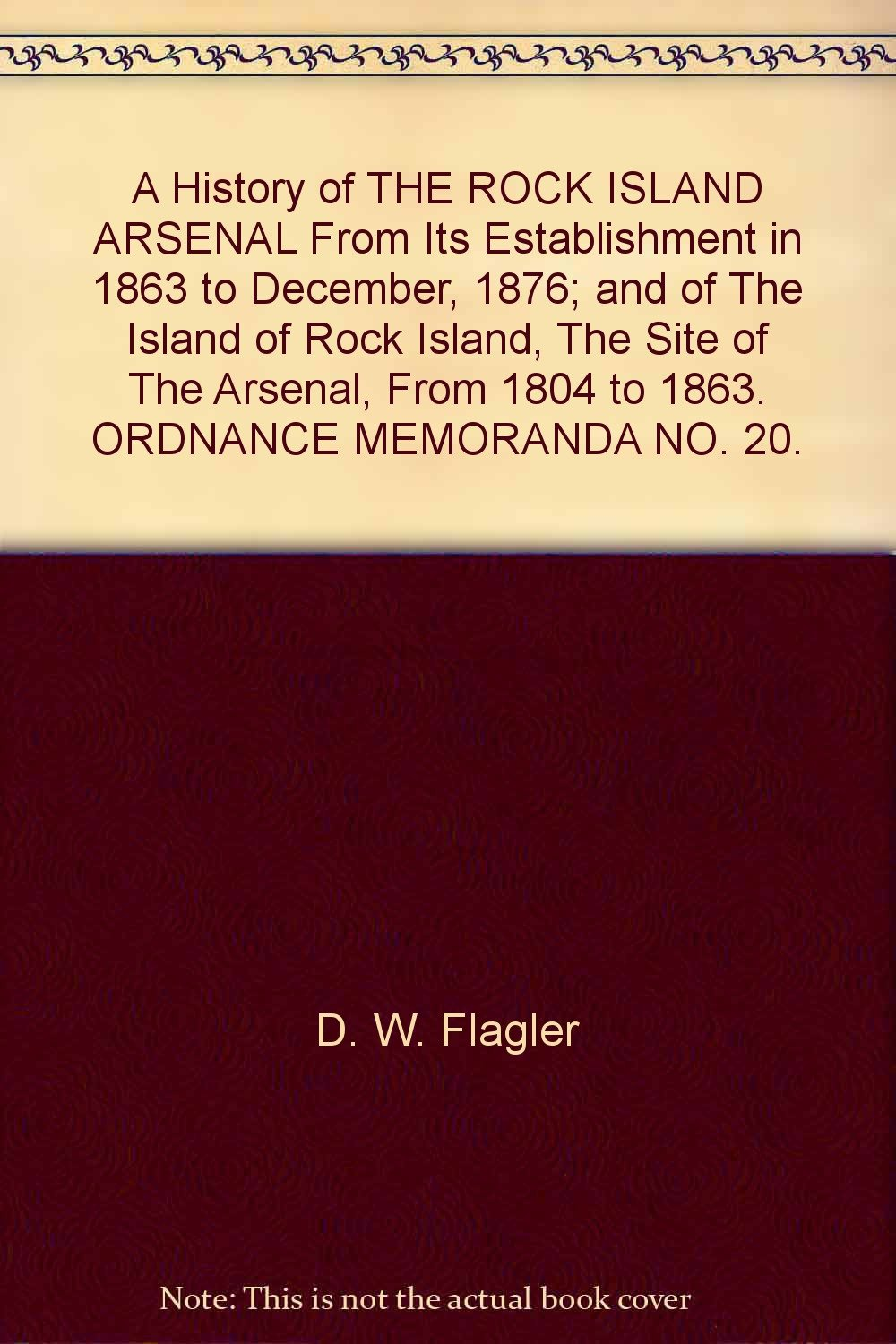 A History of THE ROCK ISLAND ARSENAL From Its Establishment in 1863 to  December 14c9f8e7a17