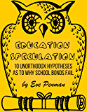 Education Speculation: 10 Unorthodox Hypotheses as to Why School Bonds Fail