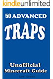50 Advanced Traps : Ultimate Survival Guide;Tutorial with Secret Tips and Tricks You Might Not Have Known; Suggestions for Players and Monsters Traps;Unofficial Minecraft Player's Guide