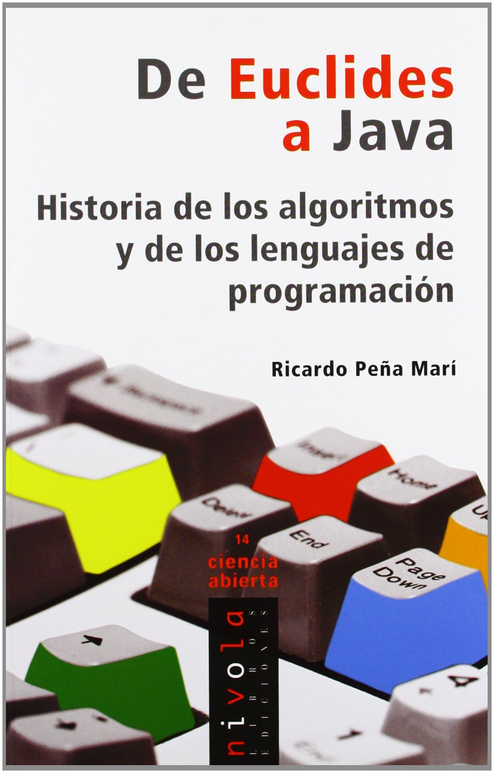 De Euclides a Java. Historia de los algoritmos y de los lenguajes de programación (Ciencia abierta) Tapa blanda – mar 2006 Ricardo Peña Marí Nivola 8496566145 BOG_LIB_U_013745