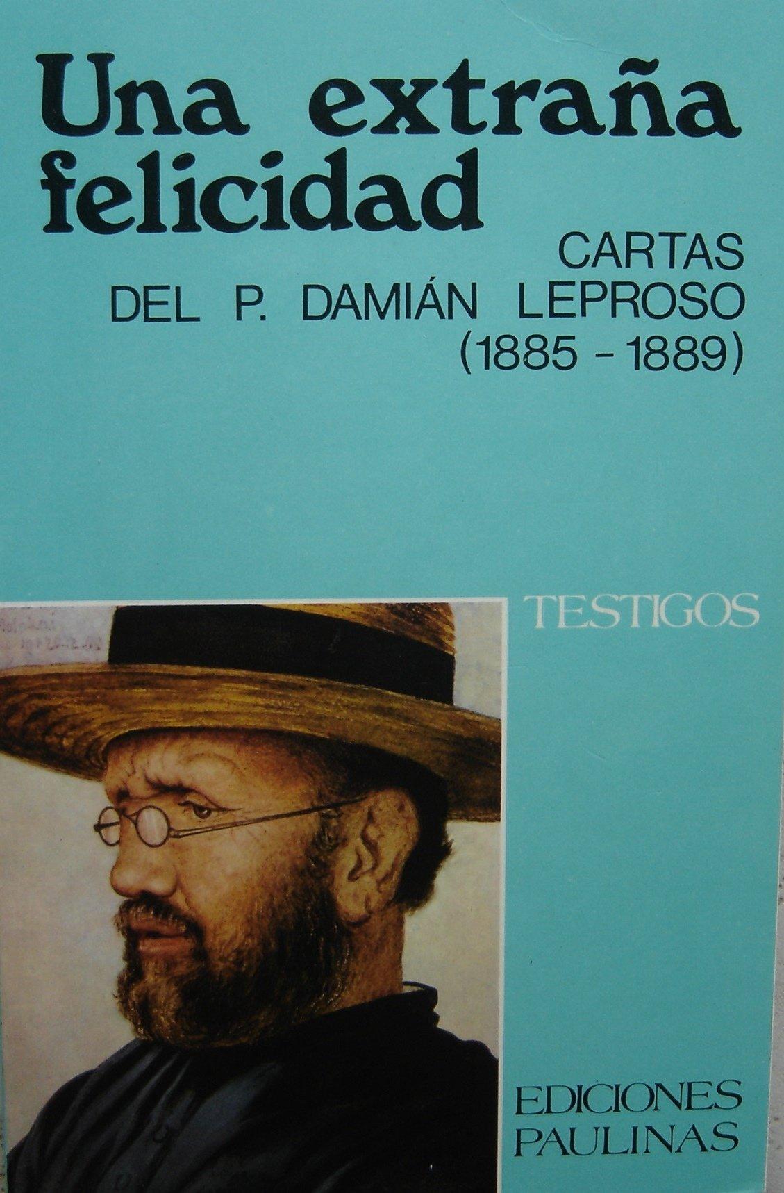 UNA EXTRAÑA FELICIDAD. CARTAS DEL PADRE DAMIÁN LEPROSO 1885 ...