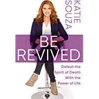 Be Revived: Defeat the Spirit of Death With the Power of Life