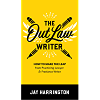 The OutLaw Writer: How to Make the Leap from Practicing Lawyer to Freelance Writer (English Edition)