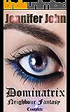 Dominatrix Neighbour Fantasy - Complete: A Darkly Intelligent Femdom Erotic Fantasy