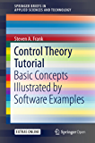 Control Theory Tutorial: Basic Concepts Illustrated by Software Examples (SpringerBriefs in Applied Sciences and Technology) (English Edition)