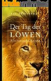 Der Tag des Löwen: Afrikanische Reisen (Kindle Single)