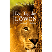 Der Tag des Löwen: Afrikanische Reisen (Kindle Single) (German Edition)