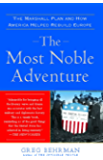 The Most Noble Adventure: The Marshall Plan and the Time When America Helped Save Europe