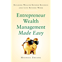 Entrepreneur Wealth Management Made Easy: Building Wealth Beyond Business and Life Beyond Work (English Edition)
