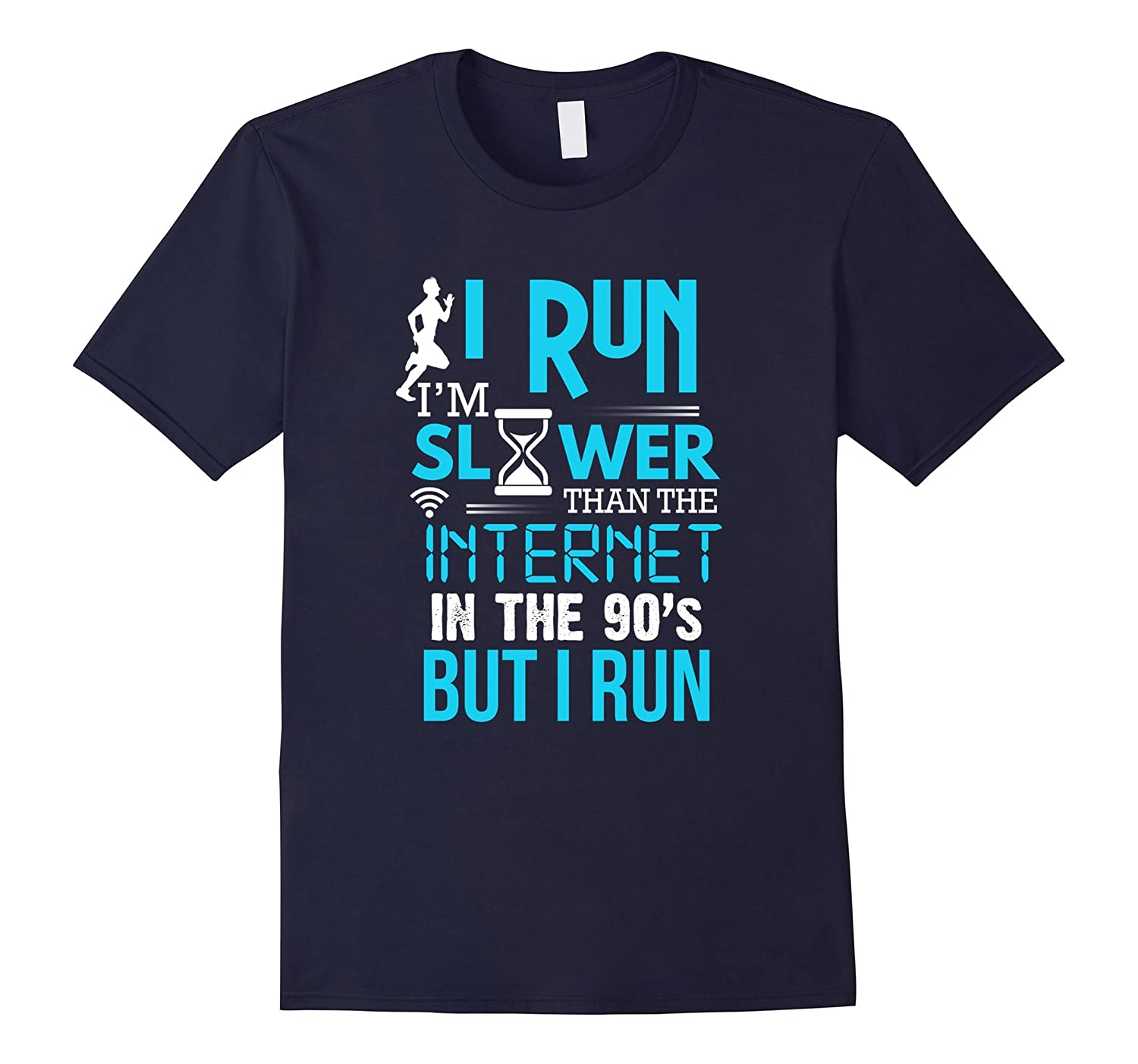 I Run Slower Than The Internet In The 90s But I Run T-Shirt-PL