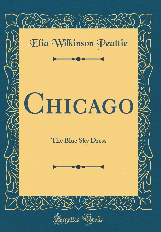 Chicago: The Blue Sky Dress (Classic Reprint) pdf epub