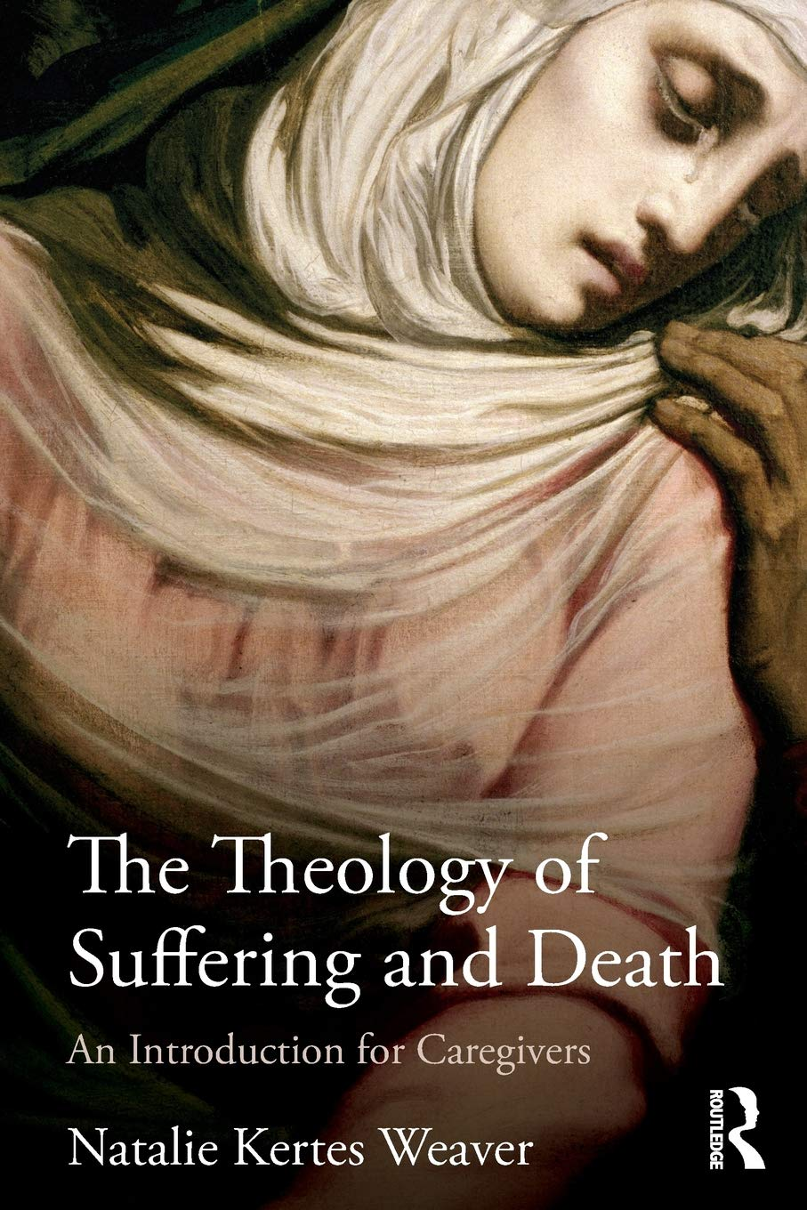 The Theology of Suffering and Death: An Introduction for Caregivers pdf
