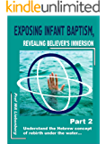 Exposing Infant Baptism: A Hebrew Concept of Rebirth Under the Water Part 2 (English Edition)