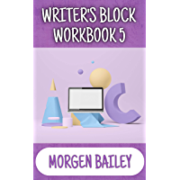 Writer's Block Workbook 5: 1,000+ new sentence starts and 50+ tips to kick-start your writing! (Morgen Bailey's Creative…