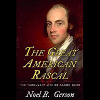 The Great American Rascal: The Turbulent Life of Aaron Burr