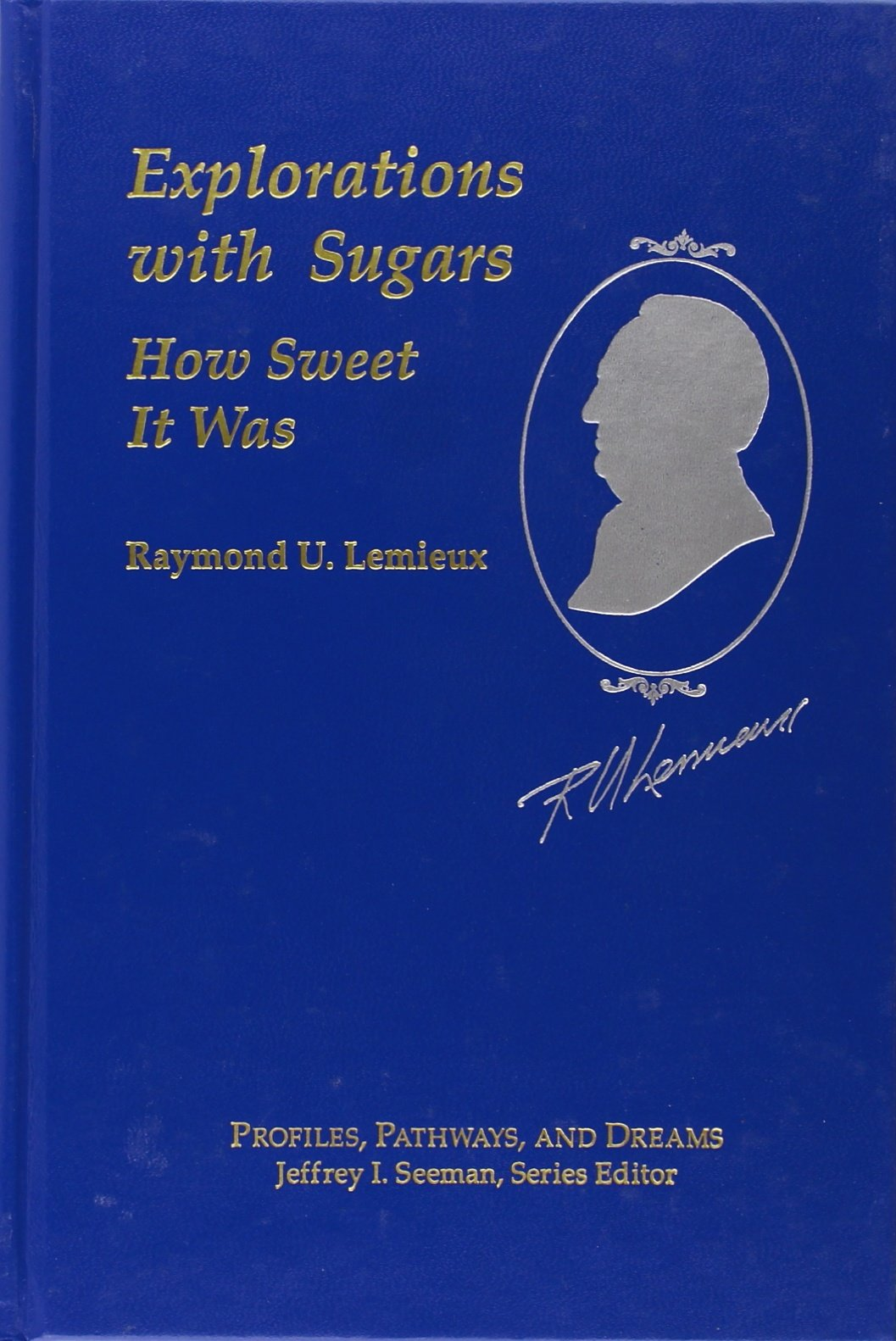 Raymond U. Lemieux: Explorations with Sugar: How Sweet It Was (ACS Profiles, Pathways and Dreams) by Brand: American Chemical Society