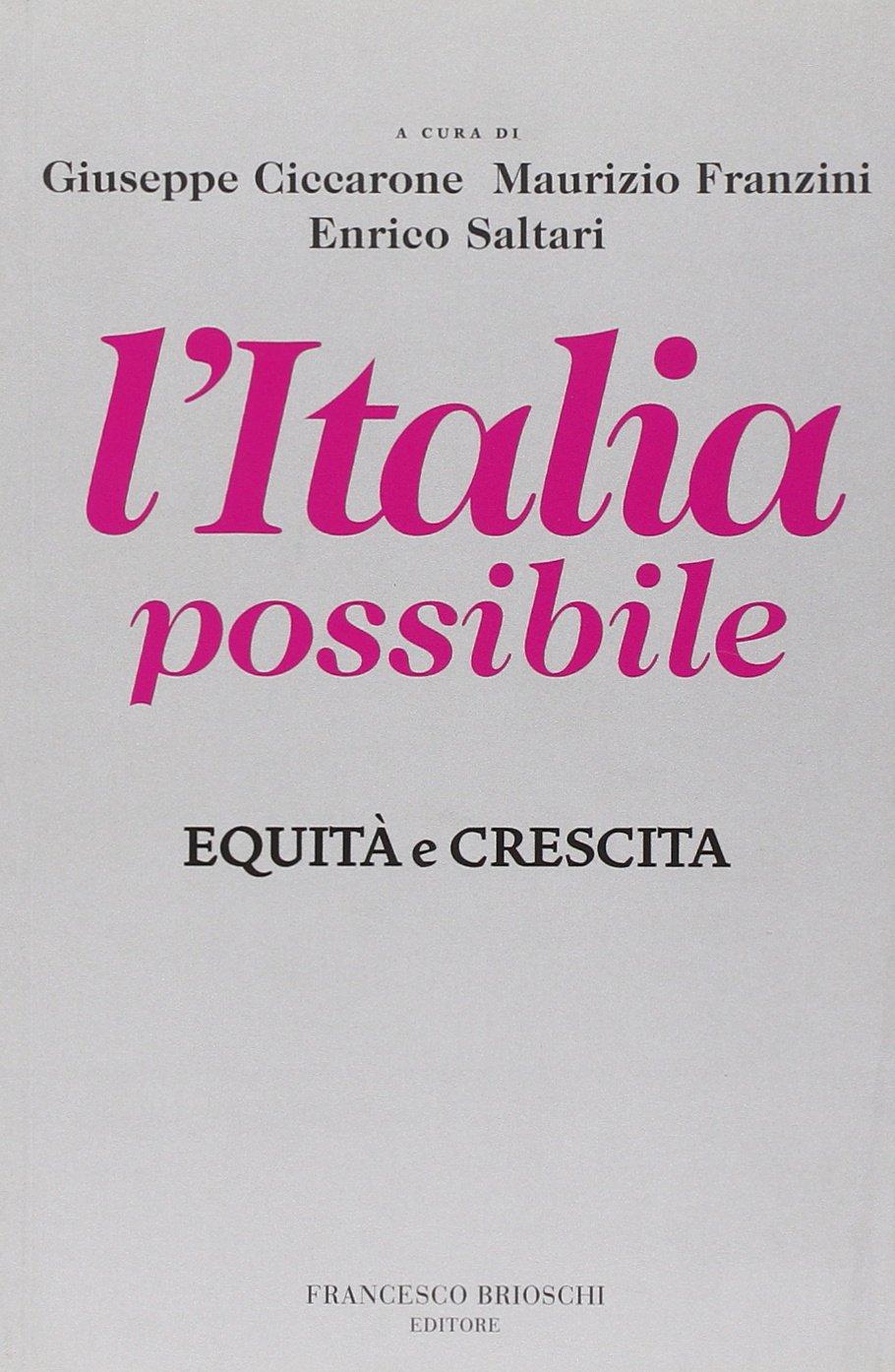 L'Italia possibile. Equità e crescita Copertina flessibile – 30 nov 2009 G. Ciccarone M. Franzini E. Saltari Brioschi