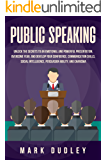 Public Speaking: Unlock the Secrets to an Emotional and Powerful Presentation, Overcome Fear, and Develop your Confidence, Communication Skills, Social Intelligence, Persuasion Ability, and Charisma