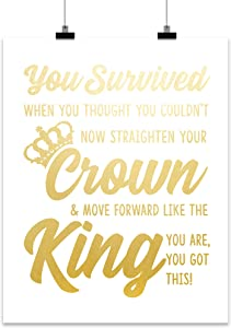 You Survived When You Thought You Couldn't Now Straighten Your Crown and Move Forward Like The King You Are - You Got This! UNFRAMED | Room Decor Wall Art Gift Ideas For Him, Men, Friend, Boss, Male, Son, Boy, Teenager, Teen