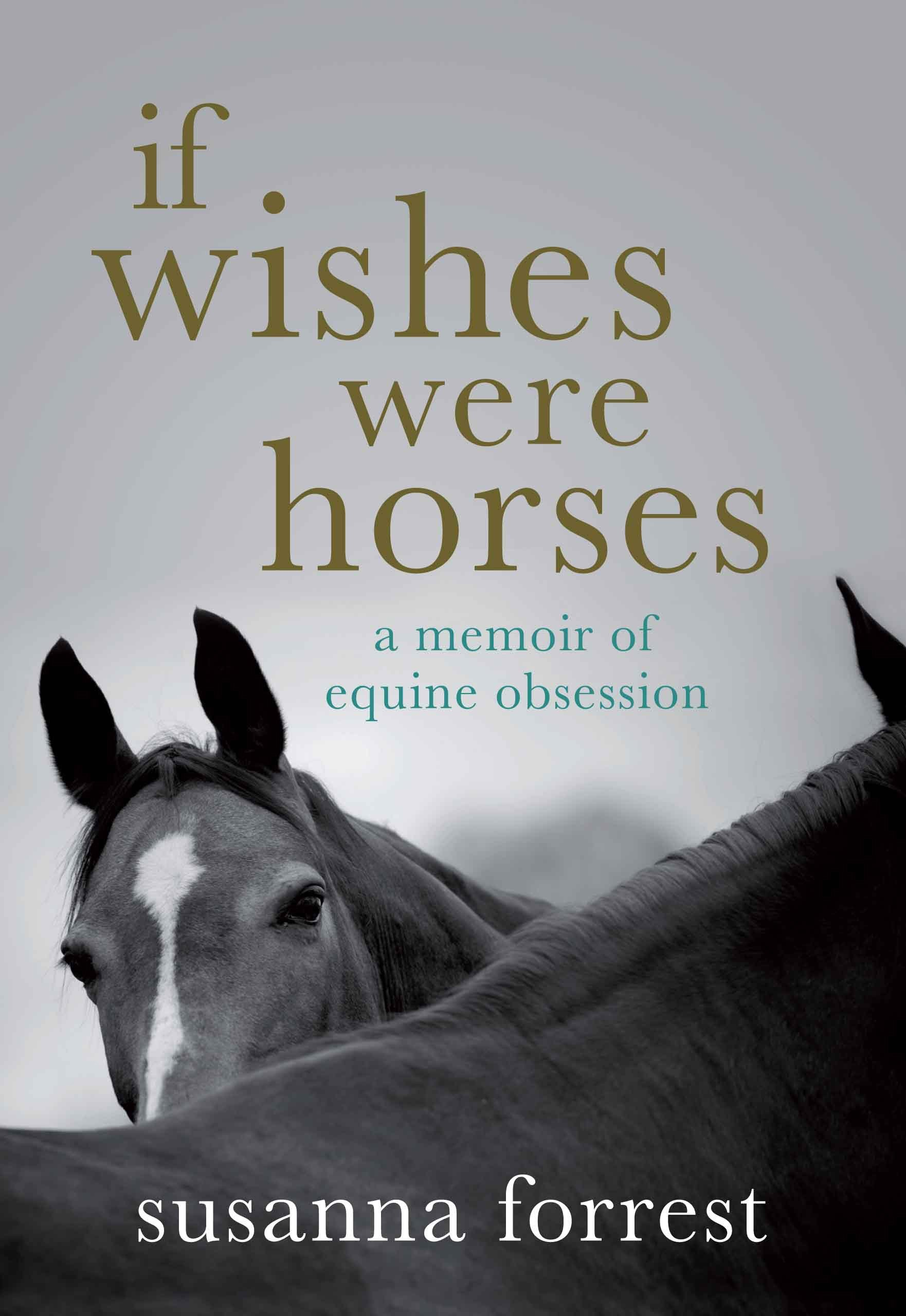 If Wishes Were Horses: A Memoir of Equine Obsession. Susanna Forrest pdf