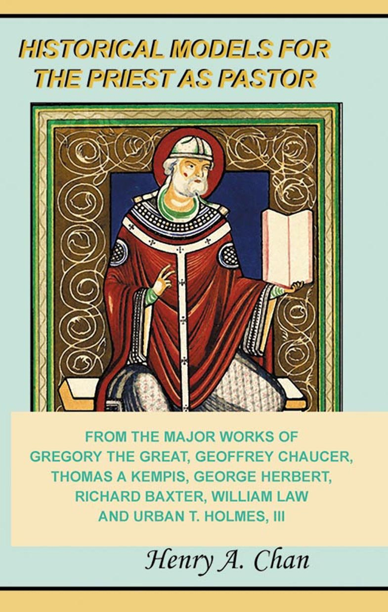 Historical Models For The Priest As Pastor: From the Major Works of Gregory The Great, Geoffrey Chaucer, Thomas a Kempis, George Herbert, Richard Baxter, WIlliam Law and Urban T. Holmes, III ebook