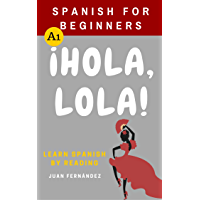 Spanish For Beginners: ¡Hola, Lola! (Spanish Edition)