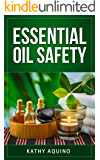 Essential Oil Safety: How To Maximize The Benefits Of Aromatherapy And Minimize The Risks