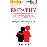 EMPATHY: A 10-STEP GUIDE TO EMPATHY, EMPATHY AND YOU,BEING EMPATHIC. Learn Empathic strategies for you and your life; to…