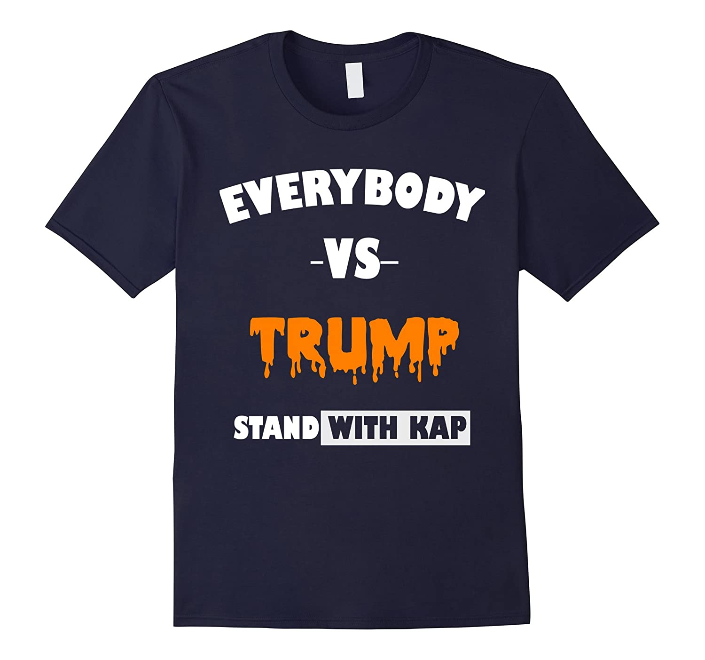 Everybody Vs Trump Stand With Kap T Shirt-TJ