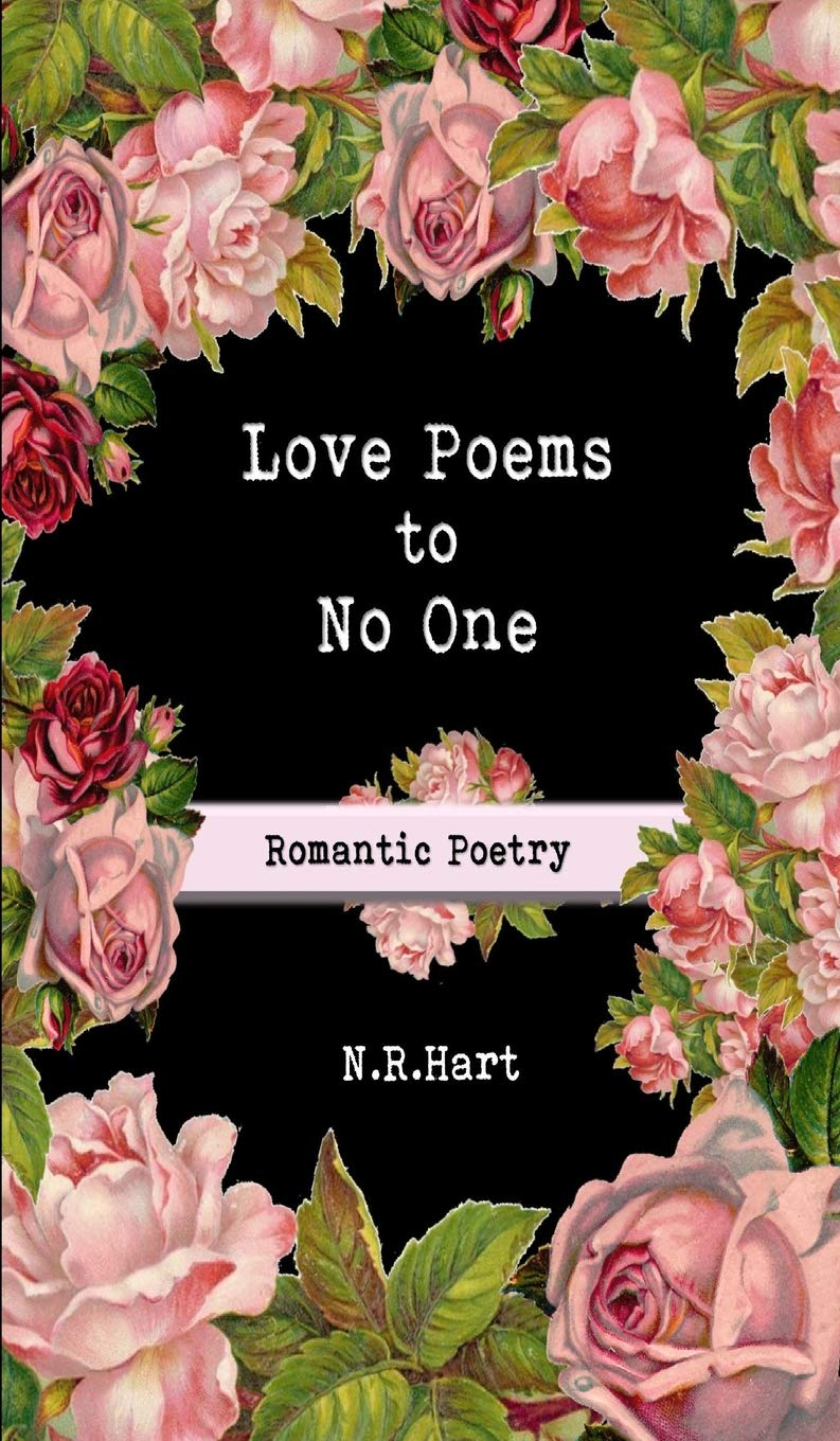 Love Poems to No One: Romantic Poetry: N R  Hart