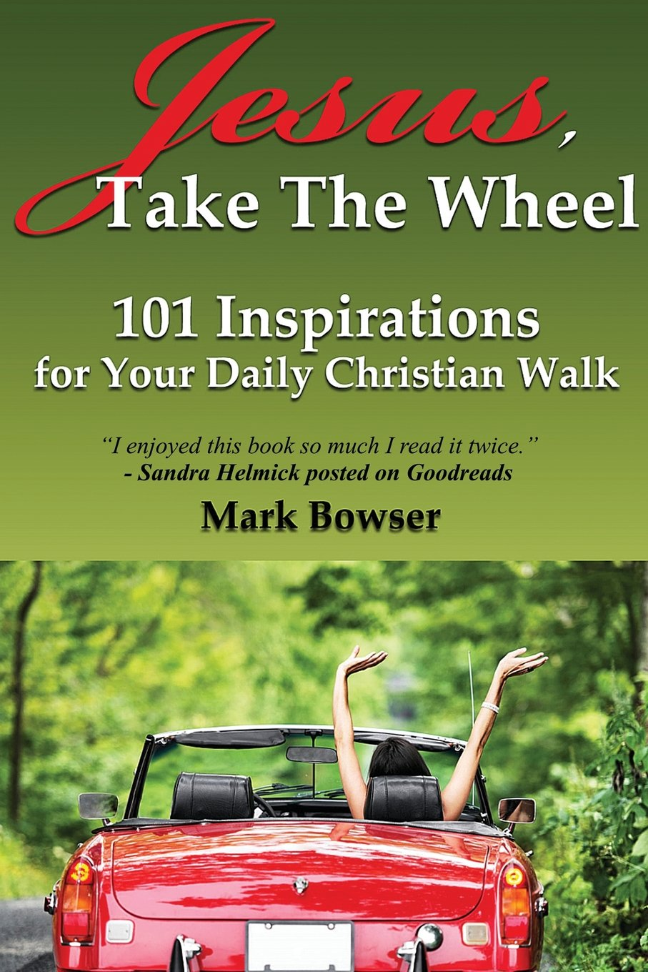 Read Online Jesus, Take the Wheel: 101 Inspirations for Your Daily Christian Walk PDF