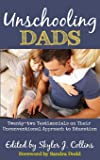 Unschooling Dads: Twenty-two Testimonials on Their Unconventional Approach to Education
