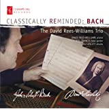 Classically Reminded Bach [The David Rees-Williams Trio] [Champs Hill: CHRCD128]