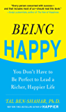 Being Happy: You Don't Have to Be Perfect to Lead a Richer, Happier Life: You Don't Have to Be Perfect to Lead a Richer…
